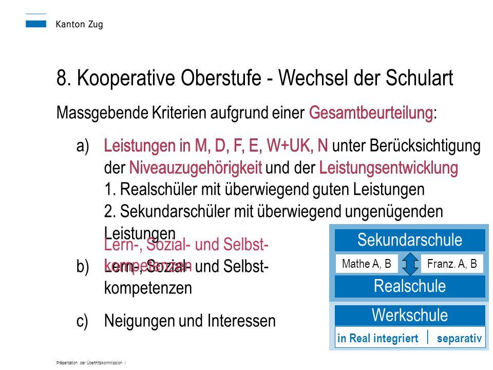 Präsentation der Übertrittskommission I 8. Kooperative Oberstufe - Wechsel der Schulart Massgebende Kriterien aufgrund einer Gesamtbeurteilung: a)Leis