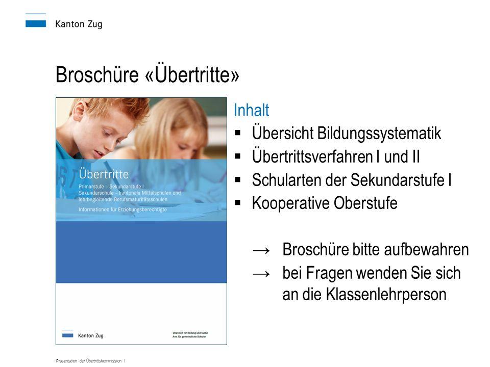 Präsentation der Übertrittskommission I Broschüre «Übertritte» Inhalt  Übersicht Bildungssystematik  Übertrittsverfahren I und II  Schularten der S