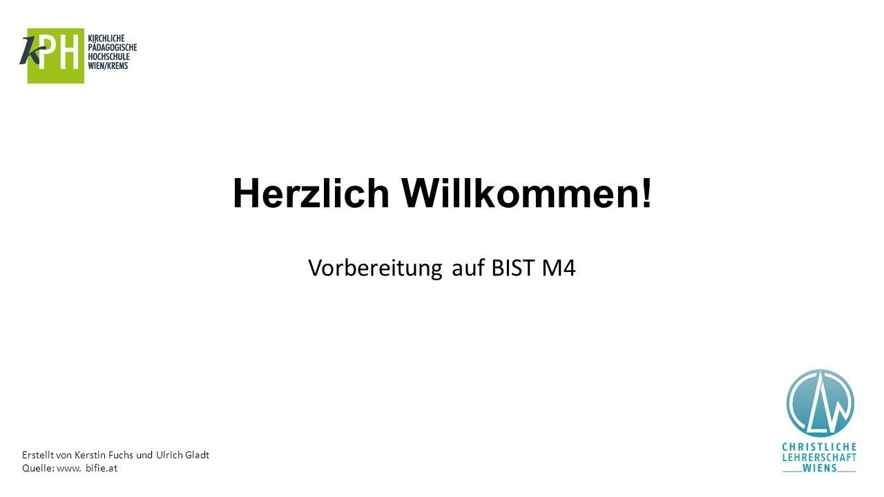 Erstellt von Kerstin Fuchs und Ulrich Gladt Quelle: www. bifie.at Herzlich Willkommen! Vorbereitung auf BIST M4
