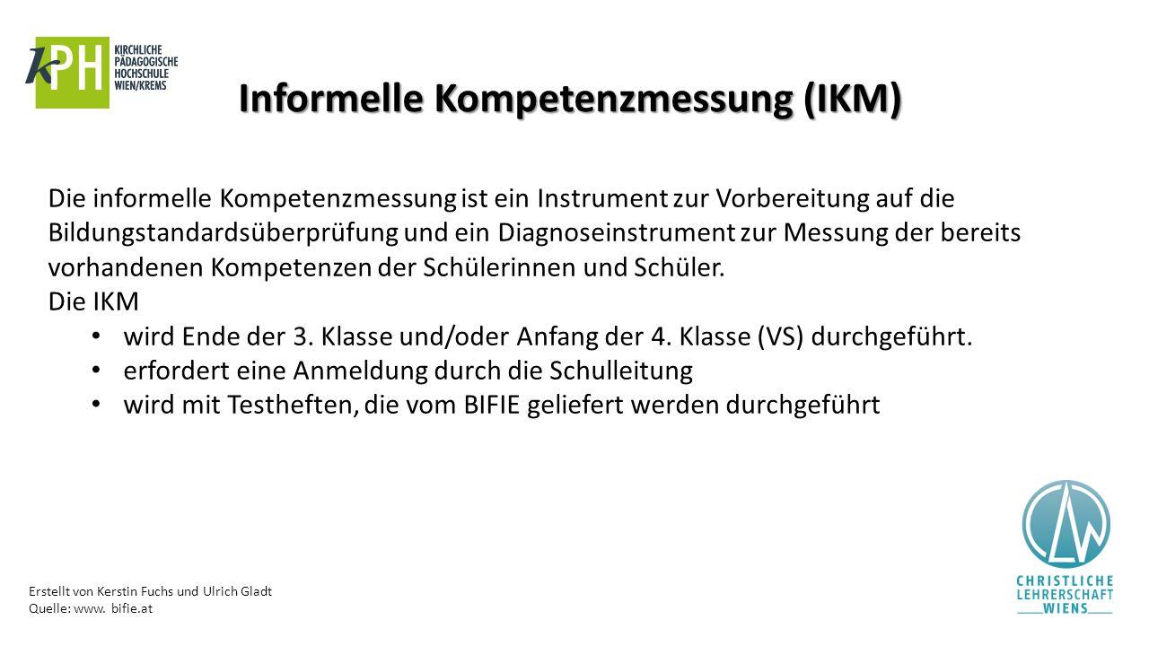 Erstellt von Kerstin Fuchs und Ulrich Gladt Quelle: www. bifie.at Informelle Kompetenzmessung (IKM) Die informelle Kompetenzmessung ist ein Instrument