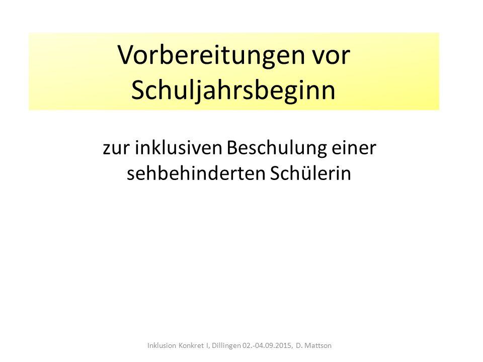 Vorbereitungen vor Schuljahrsbeginn zur inklusiven Beschulung einer sehbehinderten Schülerin Inklusion Konkret I, Dillingen 02.-04.09.2015, D. Mattson