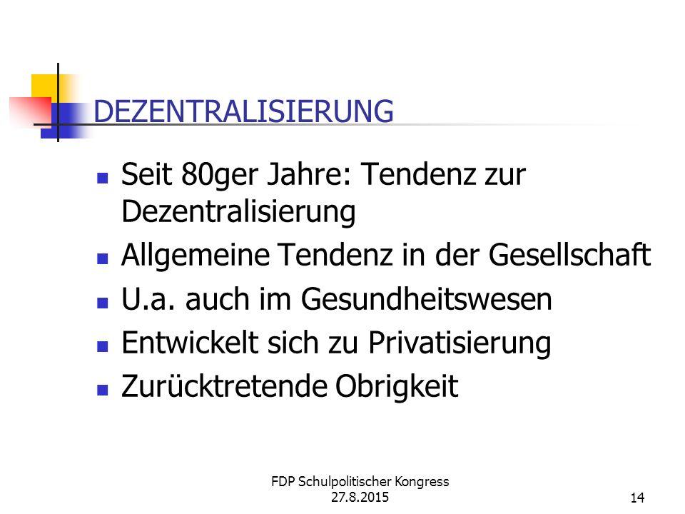14 DEZENTRALISIERUNG Seit 80ger Jahre: Tendenz zur Dezentralisierung Allgemeine Tendenz in der Gesellschaft U.a.