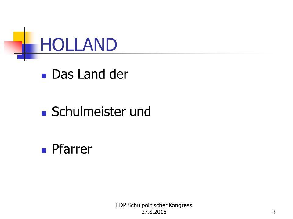 HOLLAND Das Land der Schulmeister und Pfarrer FDP Schulpolitischer Kongress 27.8.20153