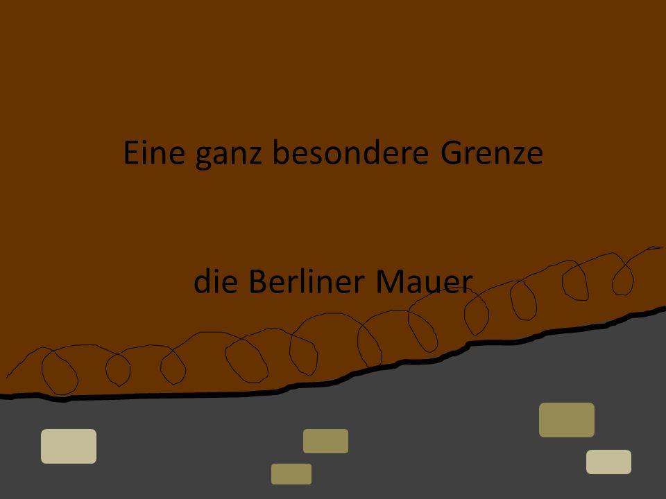 Eine ganz besondere Grenze die Berliner Mauer