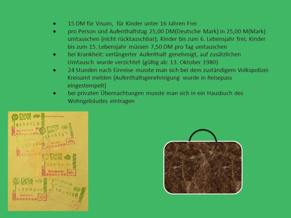  15 DM für Visum, für Kinder unter 16 Jahren Frei  pro Person und Aufenthaltstag 25,00 DM(Deutsche Mark) in 25,00 M(Mark) umtauschen (nicht rücktauschbar); Kinder bis zum 6.