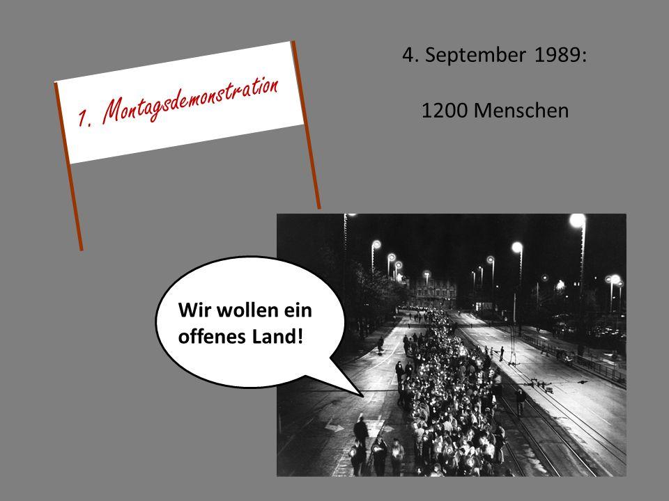4. September 1989: 1200 Menschen Wir wollen ein offenes Land! 1. Montagsdemonstration