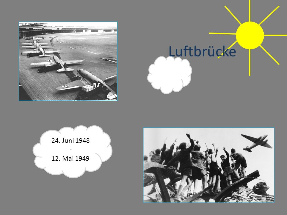 12. Mai 1949 24. Juni 1948 - Luftbrücke