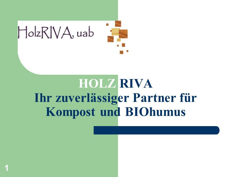 1 HOLZ RIVA Ihr zuverlässiger Partner für Kompost und BIOhumus
