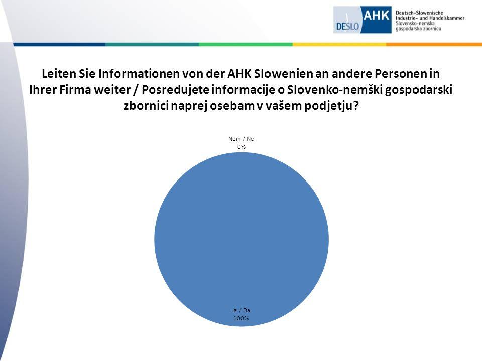 Leiten Sie Informationen von der AHK Slowenien an andere Personen in Ihrer Firma weiter / Posredujete informacije o Slovenko-nemški gospodarski zbornici naprej osebam v vašem podjetju?