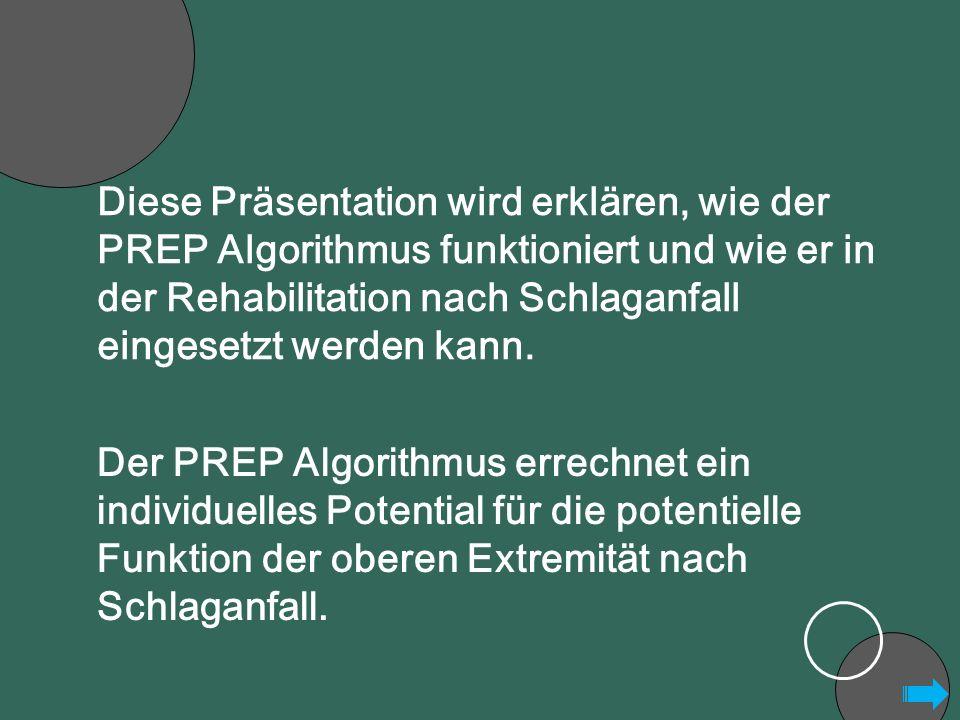 Der PREP Algorithmus errechnet ein individuelles Potential für die potentielle Funktion der oberen Extremität nach Schlaganfall. Diese Präsentation wi