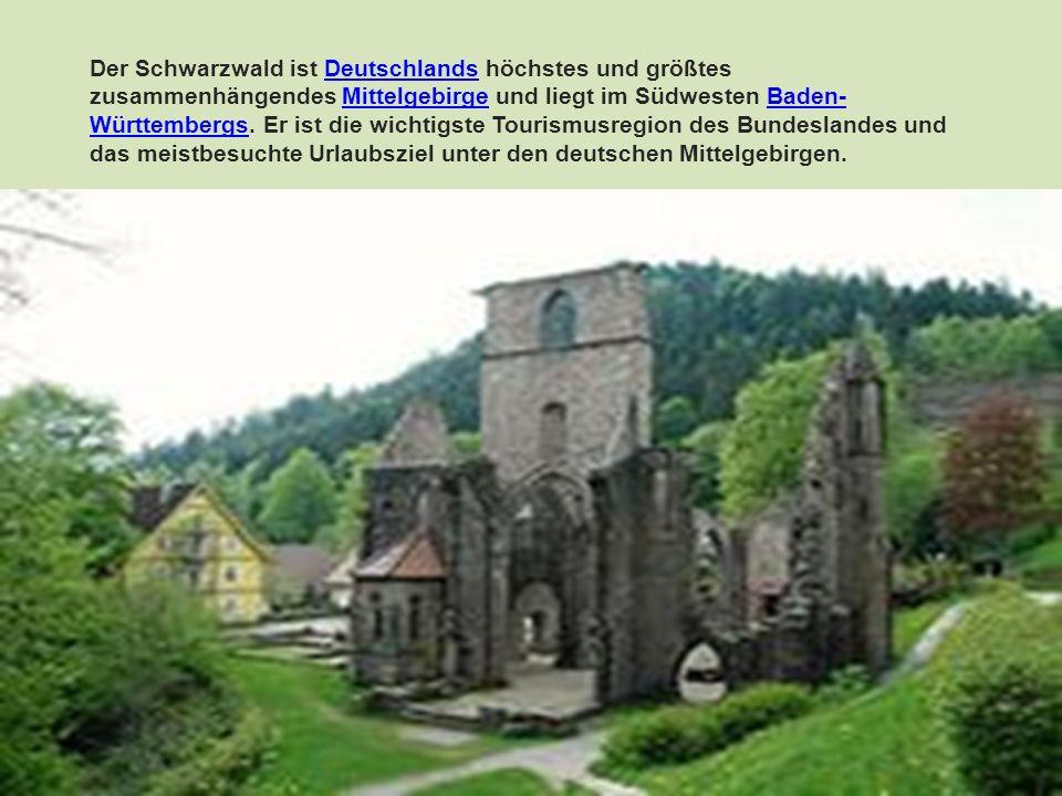 Der Schwarzwald ist Deutschlands höchstes und größtes zusammenhängendes Mittelgebirge und liegt im Südwesten Baden- Württembergs. Er ist die wichtigst