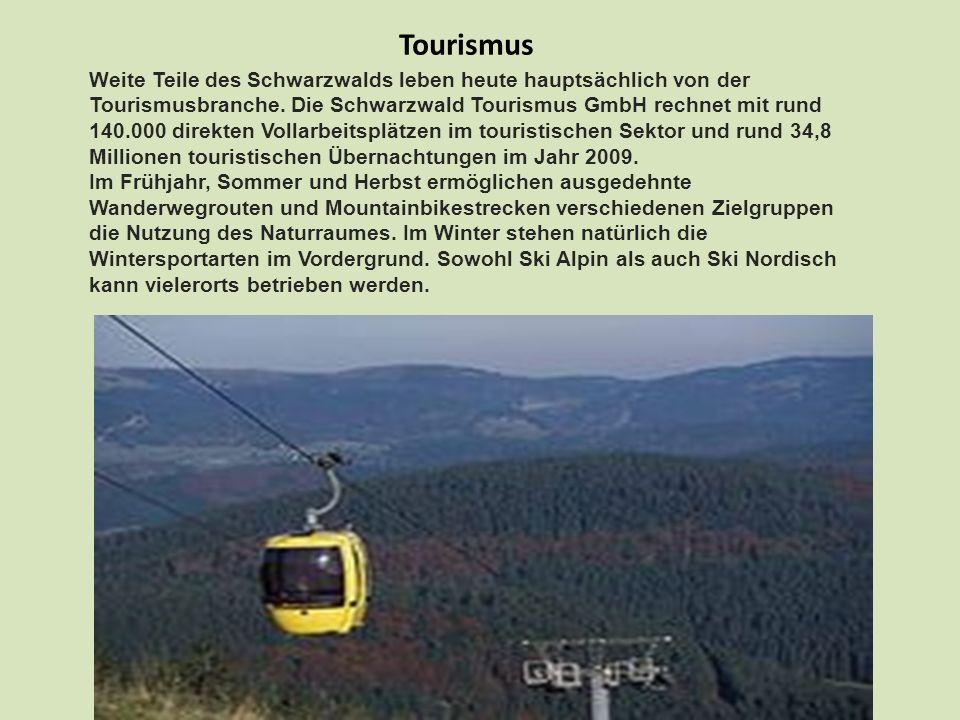 Tourismus Weite Teile des Schwarzwalds leben heute hauptsächlich von der Tourismusbranche. Die Schwarzwald Tourismus GmbH rechnet mit rund 140.000 dir