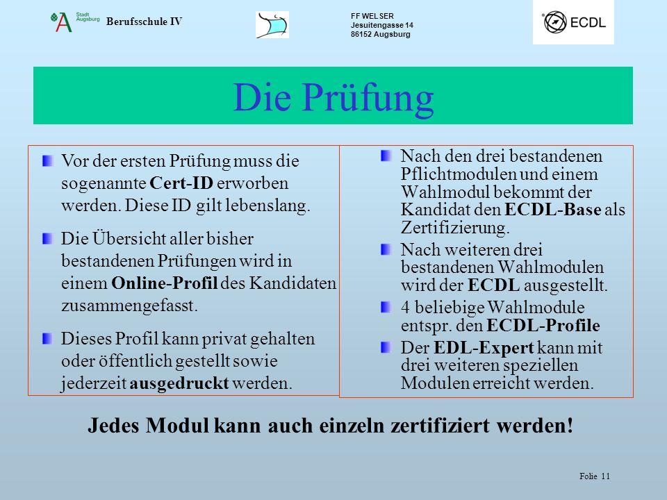 Berufsschule IV FF WELSER Jesuitengasse 14 86152 Augsburg Folie 11 Die Prüfung Vor der ersten Prüfung muss die sogenannte Cert-ID erworben werden.