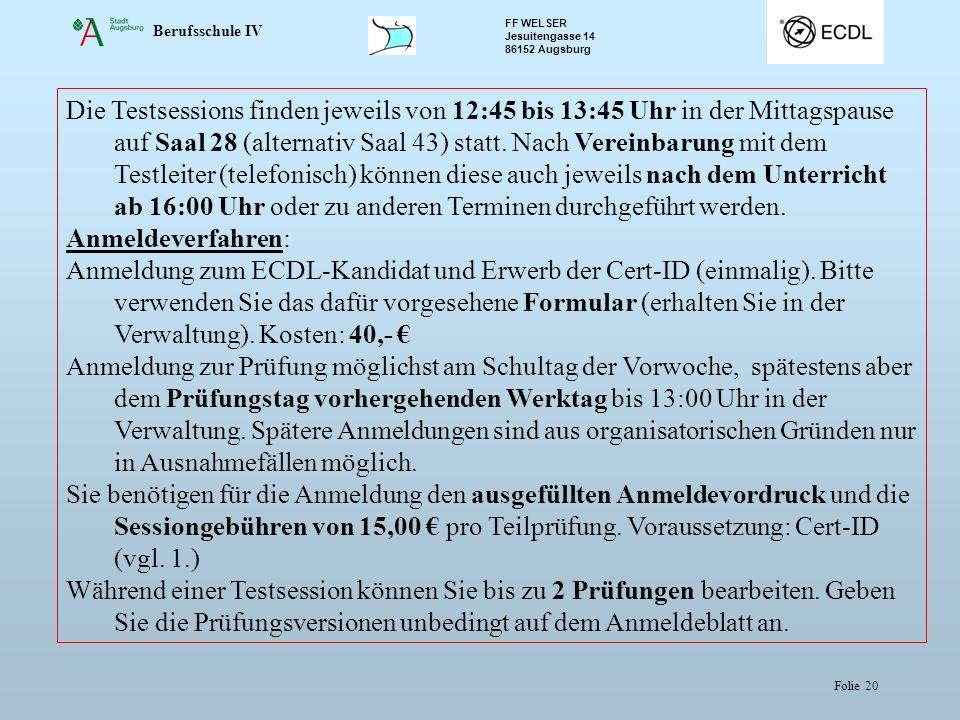 Berufsschule IV FF WELSER Jesuitengasse 14 86152 Augsburg Folie 20 Die Testsessions finden jeweils von 12:45 bis 13:45 Uhr in der Mittagspause auf Saal 28 (alternativ Saal 43) statt.