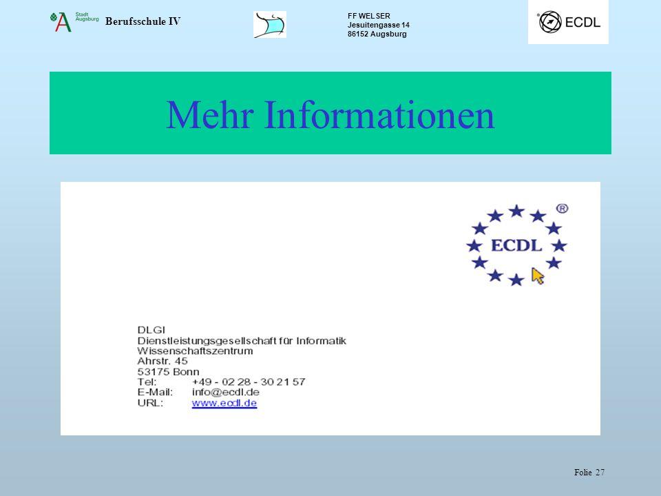 Berufsschule IV FF WELSER Jesuitengasse 14 86152 Augsburg Folie 27 Mehr Informationen