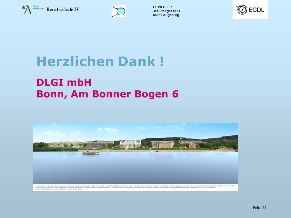 Berufsschule IV FF WELSER Jesuitengasse 14 86152 Augsburg Folie 28 DLGI mbH Bonn, Am Bonner Bogen 6 Herzlichen Dank !