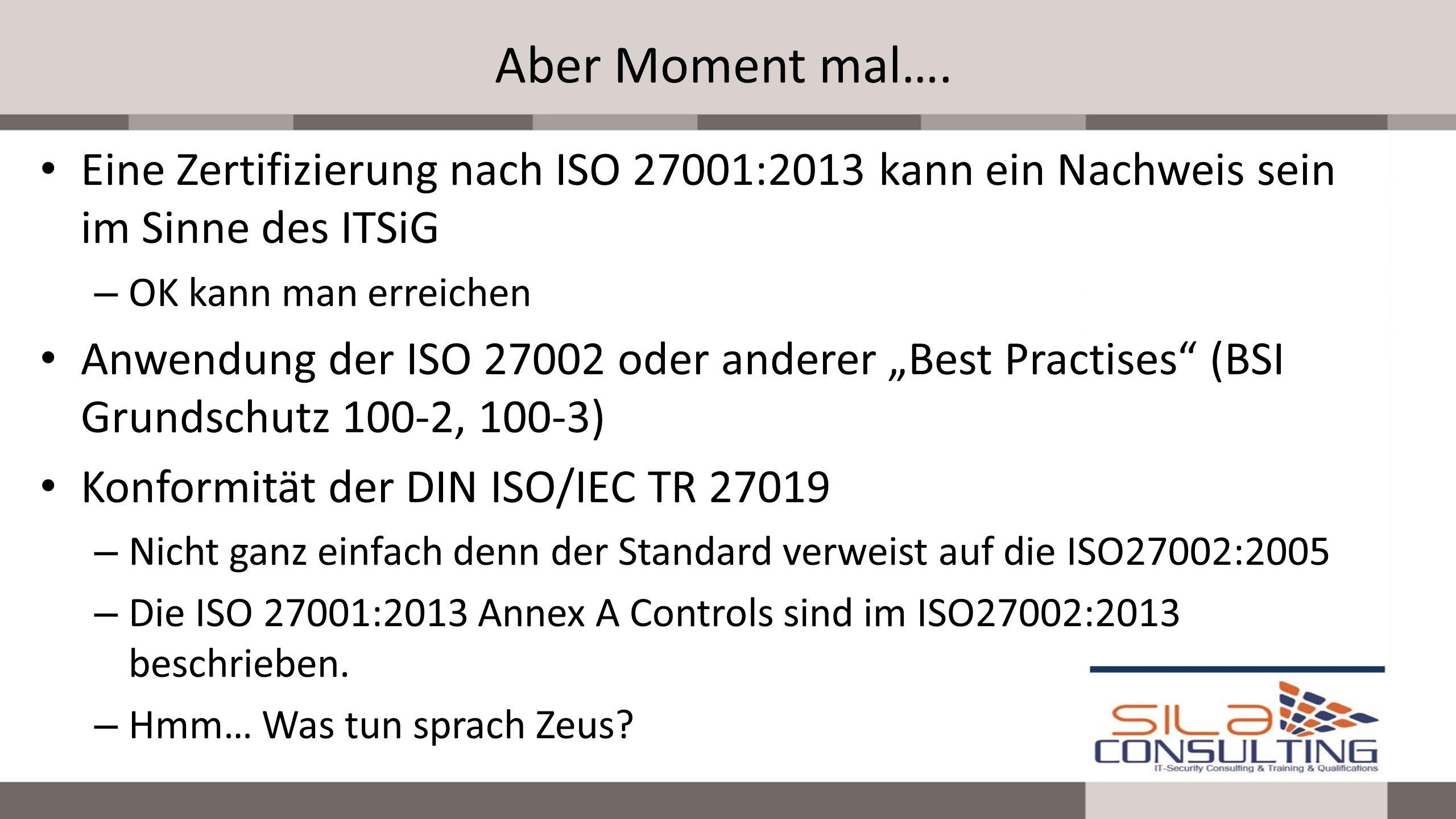 Aber Moment mal…. Eine Zertifizierung nach ISO 27001:2013 kann ein Nachweis sein im Sinne des ITSiG – OK kann man erreichen Anwendung der ISO 27002 od