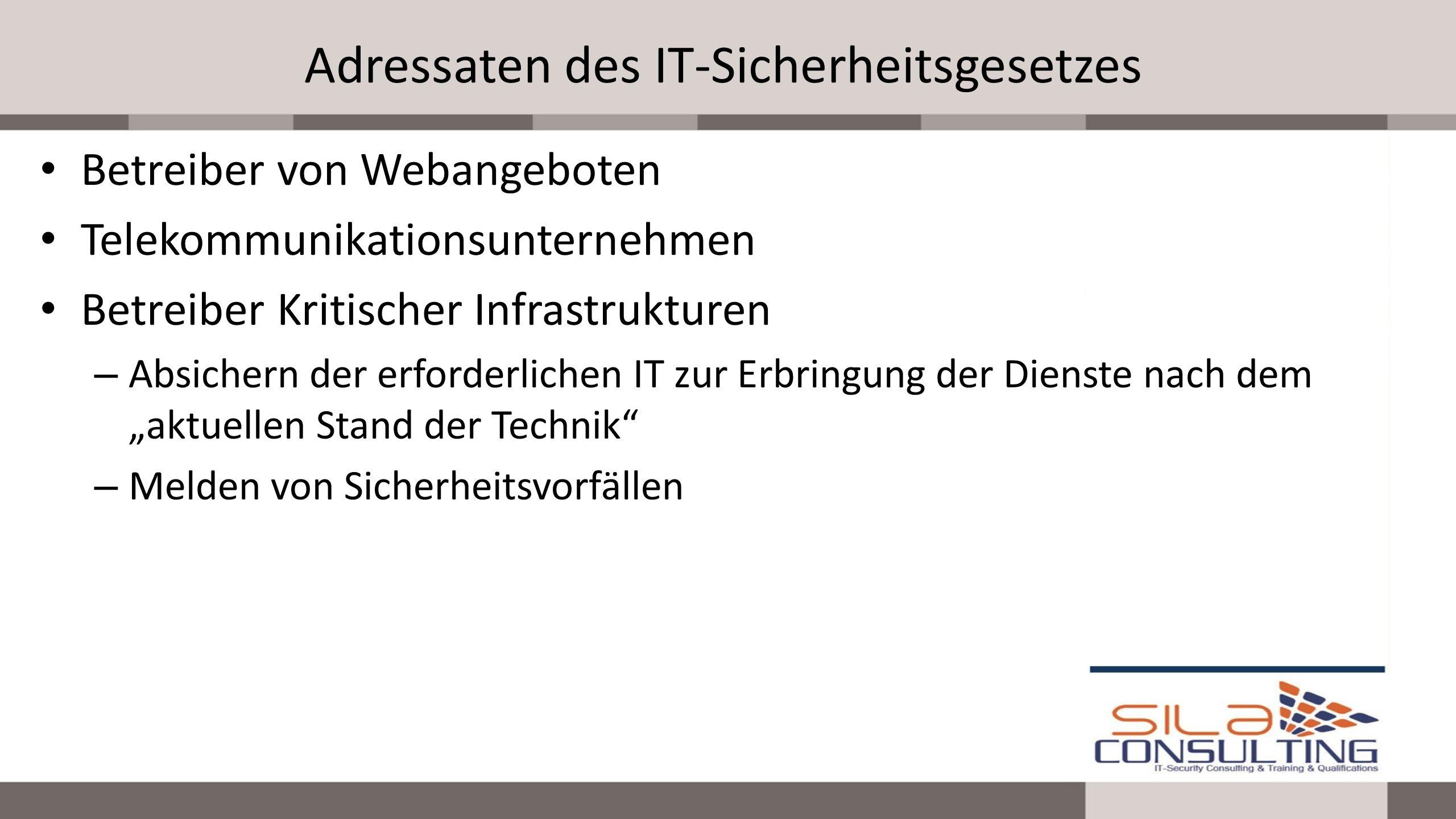 Adressaten des IT-Sicherheitsgesetzes Betreiber von Webangeboten Telekommunikationsunternehmen Betreiber Kritischer Infrastrukturen – Absichern der er