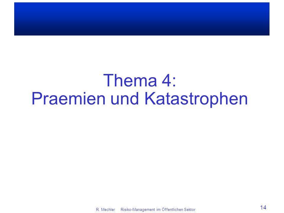 R. Mechler Risiko-Management im Öffentlichen Sektor 14 Thema 4: Praemien und Katastrophen