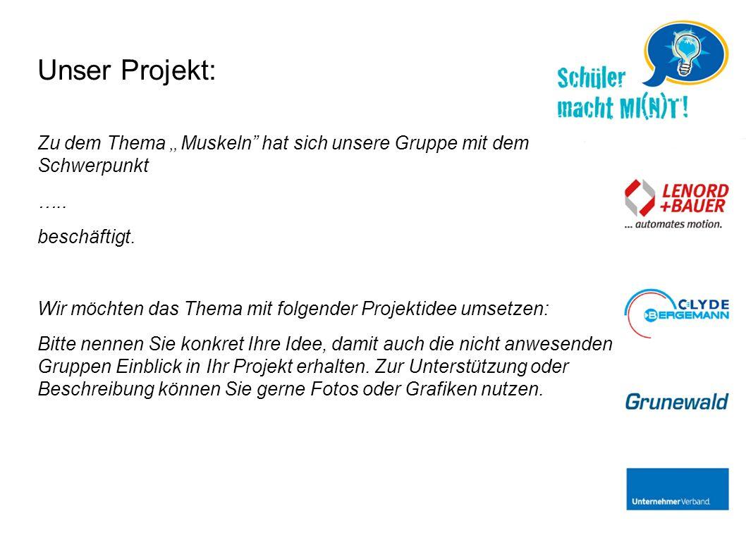 """Unser Projekt: Zu dem Thema """"Muskeln"""" hat sich unsere Gruppe mit dem Schwerpunkt ….. beschäftigt. Wir möchten das Thema mit folgender Projektidee umse"""