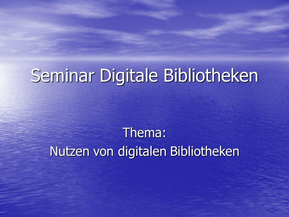 Seminar Digitale Bibliotheken Thema: Nutzen von digitalen Bibliotheken