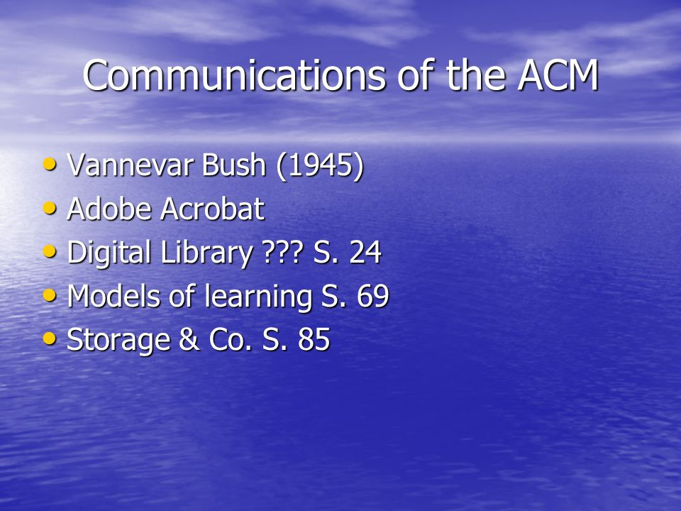 Communications of the ACM Vannevar Bush (1945) Vannevar Bush (1945) Adobe Acrobat Adobe Acrobat Digital Library .