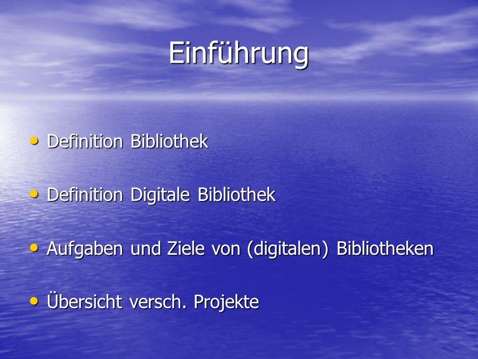 Einführung Definition Bibliothek Definition Bibliothek Definition Digitale Bibliothek Definition Digitale Bibliothek Aufgaben und Ziele von (digitalen) Bibliotheken Aufgaben und Ziele von (digitalen) Bibliotheken Übersicht versch.