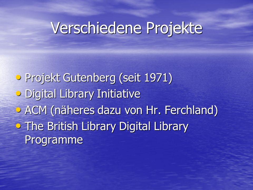 Verschiedene Projekte Projekt Gutenberg (seit 1971) Projekt Gutenberg (seit 1971) Digital Library Initiative Digital Library Initiative ACM (näheres dazu von Hr.