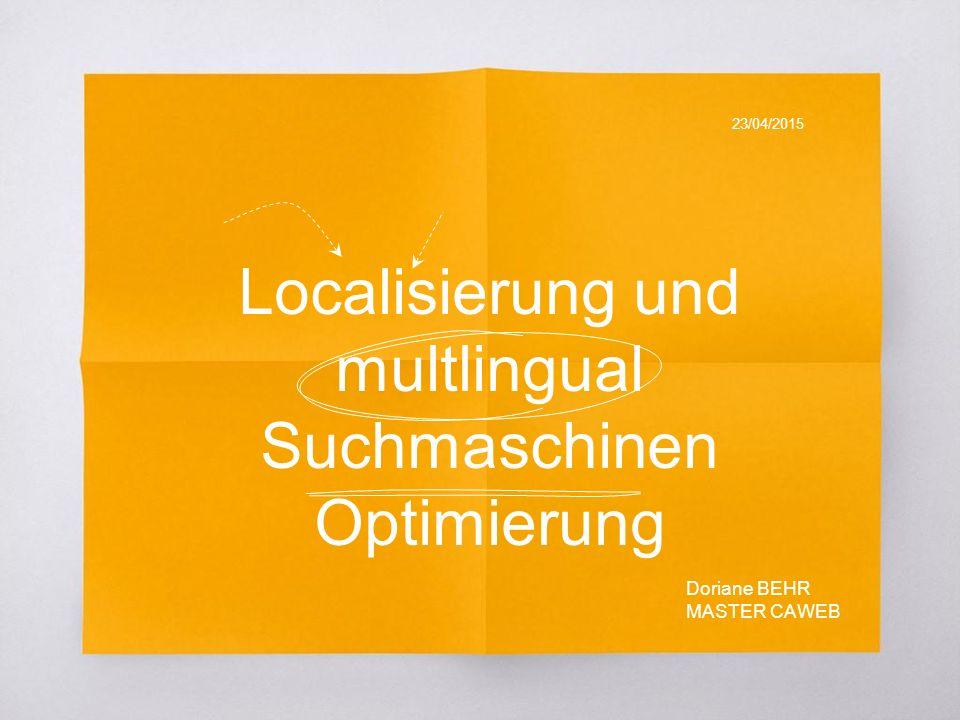 Localisierung und multlingual Suchmaschinen Optimierung 23/04/2015 Doriane BEHR MASTER CAWEB