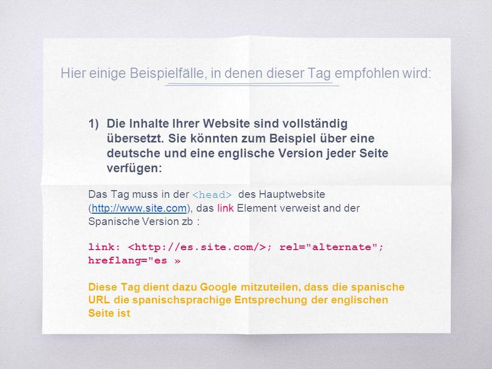 Hier einige Beispielfälle, in denen dieser Tag empfohlen wird: 1)Die Inhalte Ihrer Website sind vollständig übersetzt.
