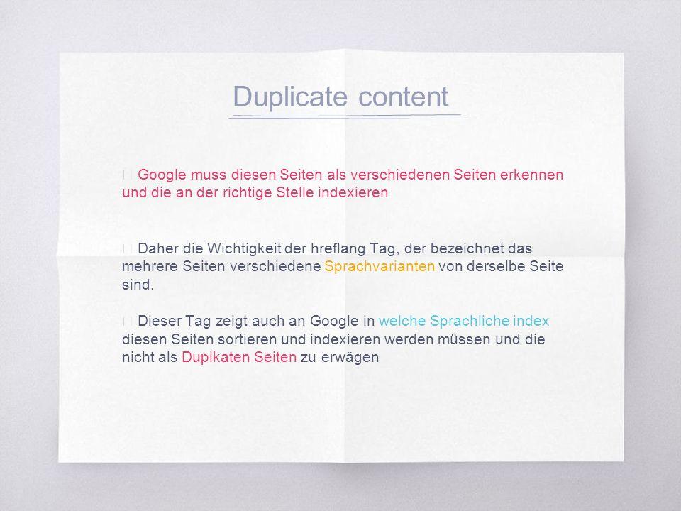 Duplicate content ▧ Google muss diesen Seiten als verschiedenen Seiten erkennen und die an der richtige Stelle indexieren ▧ Daher die Wichtigkeit der hreflang Tag, der bezeichnet das mehrere Seiten verschiedene Sprachvarianten von derselbe Seite sind.