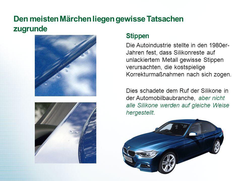 Den meisten Märchen liegen gewisse Tatsachen zugrunde Stippen Die Autoindustrie stellte in den 1980er- Jahren fest, dass Silikonreste auf unlackiertem