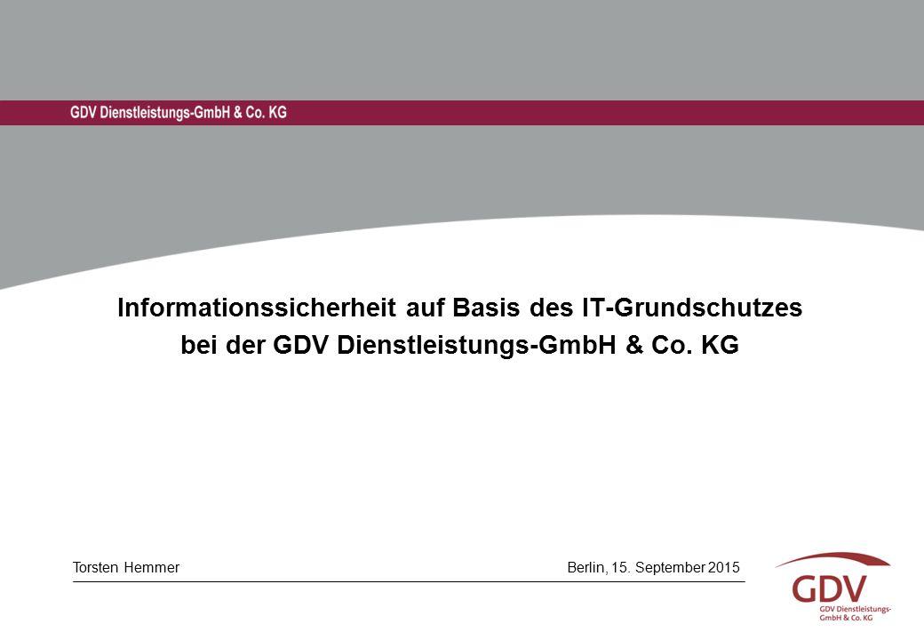 Informationssicherheit auf Basis des IT-Grundschutzes bei der GDV Dienstleistungs-GmbH & Co. KG Torsten Hemmer Berlin, 15. September 2015