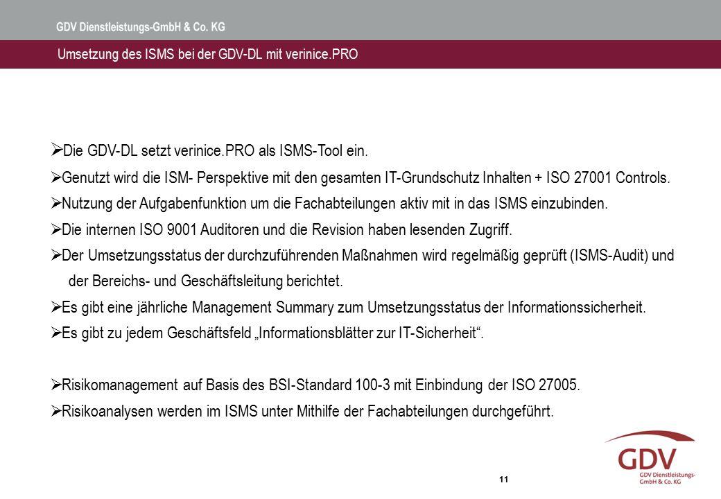 11  Die GDV-DL setzt verinice.PRO als ISMS-Tool ein.  Genutzt wird die ISM- Perspektive mit den gesamten IT-Grundschutz Inhalten + ISO 27001 Control