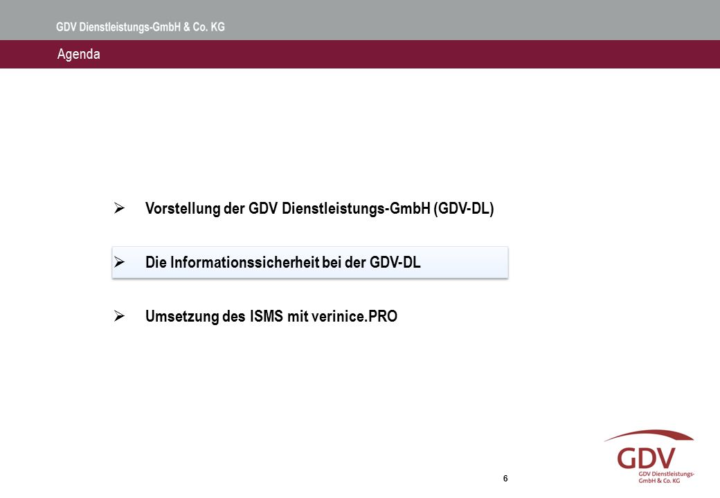 6  Vorstellung der GDV Dienstleistungs-GmbH (GDV-DL)  Die Informationssicherheit bei der GDV-DL  Umsetzung des ISMS mit verinice.PRO Agenda
