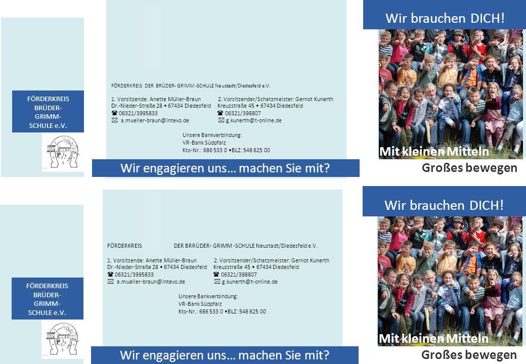 FÖRDERKREIS DERDE DER BRRÜDER- GRIMM -SCHULE Neustadt/Diedesfeld e.V. 1. Vorsitzende: Anette Müller-Braun 2. Vorsitzender/Schatzmeister: Gernot Kunert