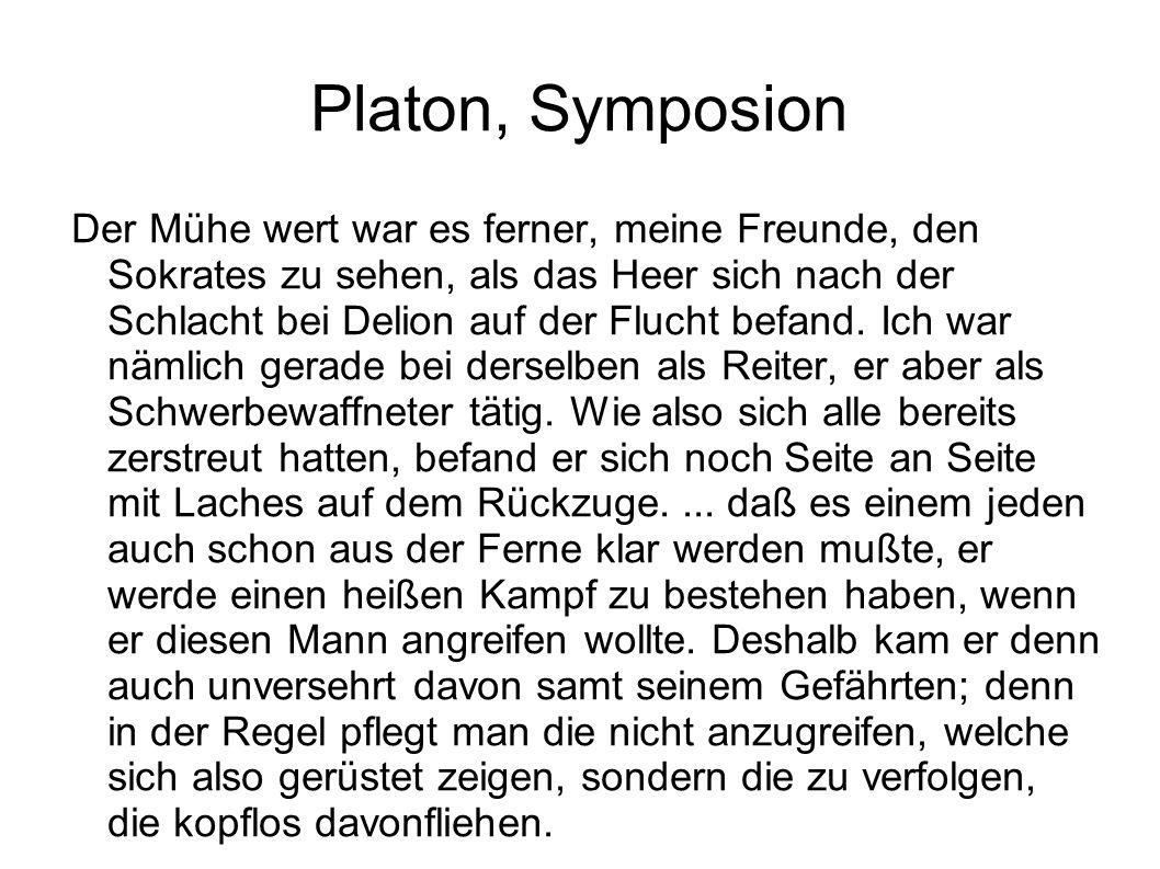 Platon, Symposion Der Mühe wert war es ferner, meine Freunde, den Sokrates zu sehen, als das Heer sich nach der Schlacht bei Delion auf der Flucht bef