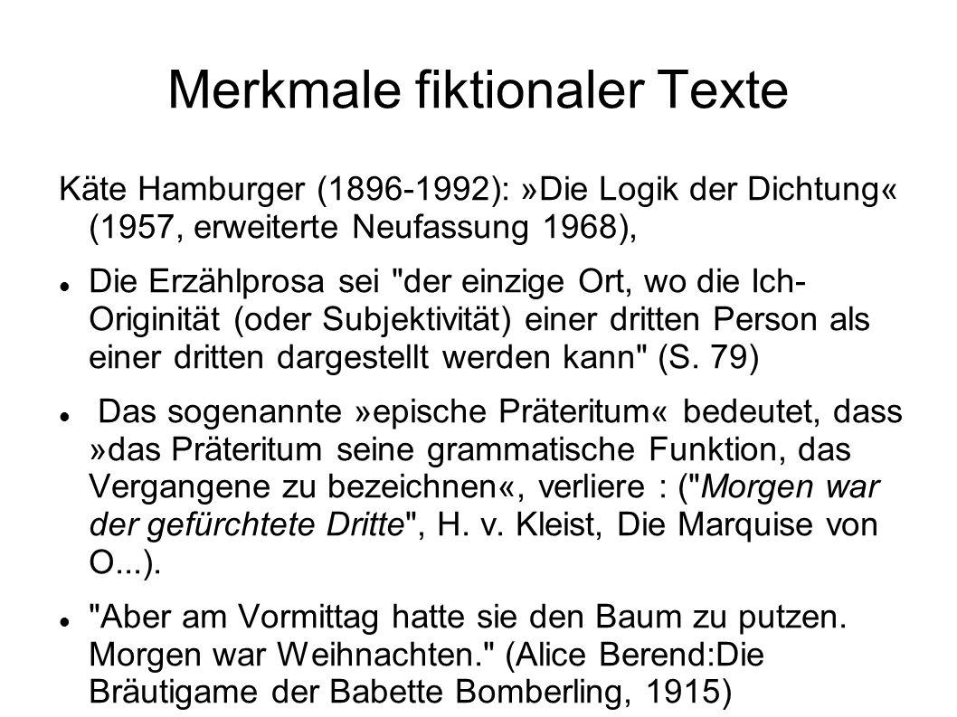 Merkmale fiktionaler Texte Käte Hamburger (1896-1992): »Die Logik der Dichtung« (1957, erweiterte Neufassung 1968), Die Erzählprosa sei