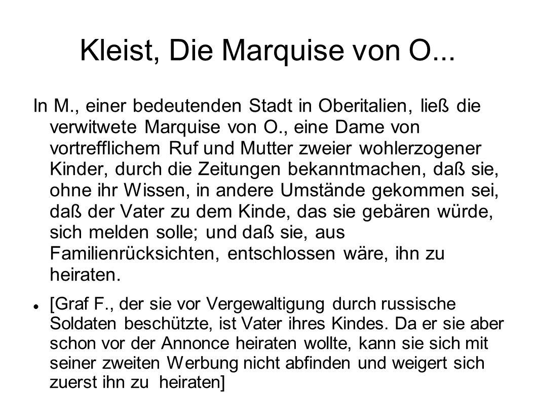 Kleist, Die Marquise von O... In M., einer bedeutenden Stadt in Oberitalien, ließ die verwitwete Marquise von O., eine Dame von vortrefflichem Ruf und