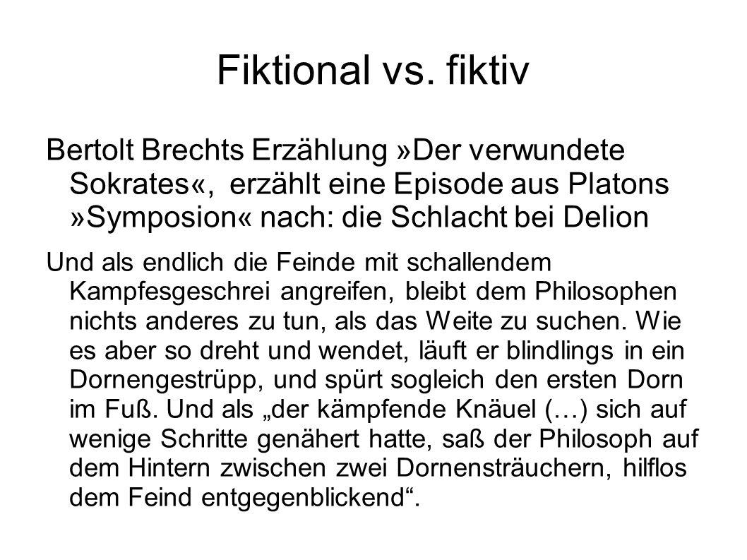 Fiktional vs. fiktiv Bertolt Brechts Erzählung »Der verwundete Sokrates«, erzählt eine Episode aus Platons »Symposion« nach: die Schlacht bei Delion U