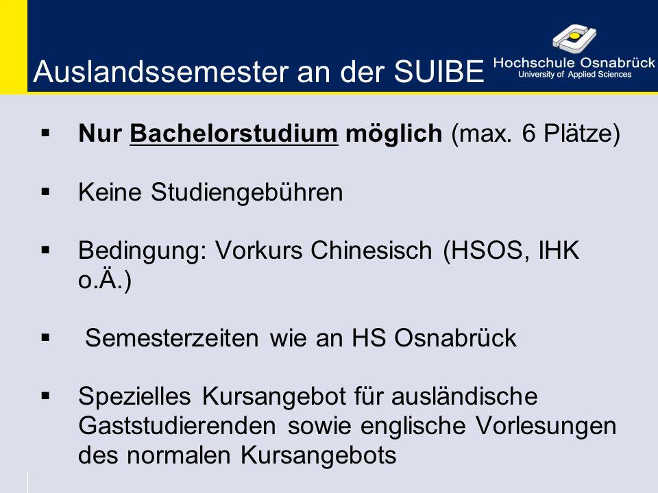 Auslandssemester an der SUIBE  Nur Bachelorstudium möglich (max. 6 Plätze)  Keine Studiengebühren  Bedingung: Vorkurs Chinesisch (HSOS, IHK o.Ä.) 