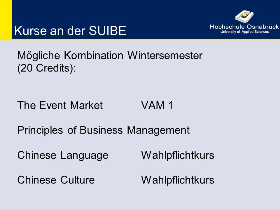 Kurse an der SUIBE Mögliche Kombination Wintersemester (20 Credits): The Event MarketVAM 1 Principles of Business Management Chinese LanguageWahlpflic