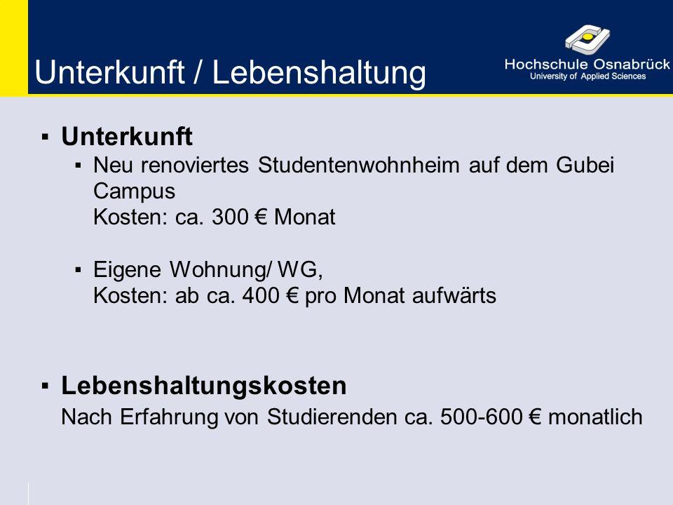 Unterkunft / Lebenshaltung ▪Unterkunft ▪Neu renoviertes Studentenwohnheim auf dem Gubei Campus Kosten: ca. 300 € Monat ▪Eigene Wohnung/ WG, Kosten: ab