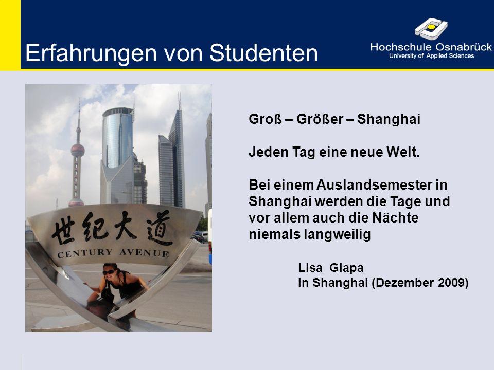 Erfahrungen von Studenten Groß – Größer – Shanghai Jeden Tag eine neue Welt. Bei einem Auslandsemester in Shanghai werden die Tage und vor allem auch