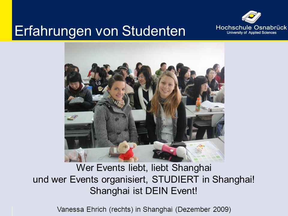 Erfahrungen von Studenten Wer Events liebt, liebt Shanghai und wer Events organisiert, STUDIERT in Shanghai! Shanghai ist DEIN Event! Vanessa Ehrich (
