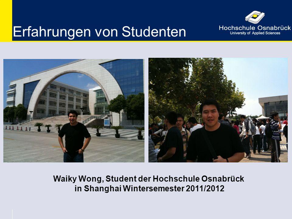 Waiky Wong, Student der Hochschule Osnabrück in Shanghai Wintersemester 2011/2012 Erfahrungen von Studenten