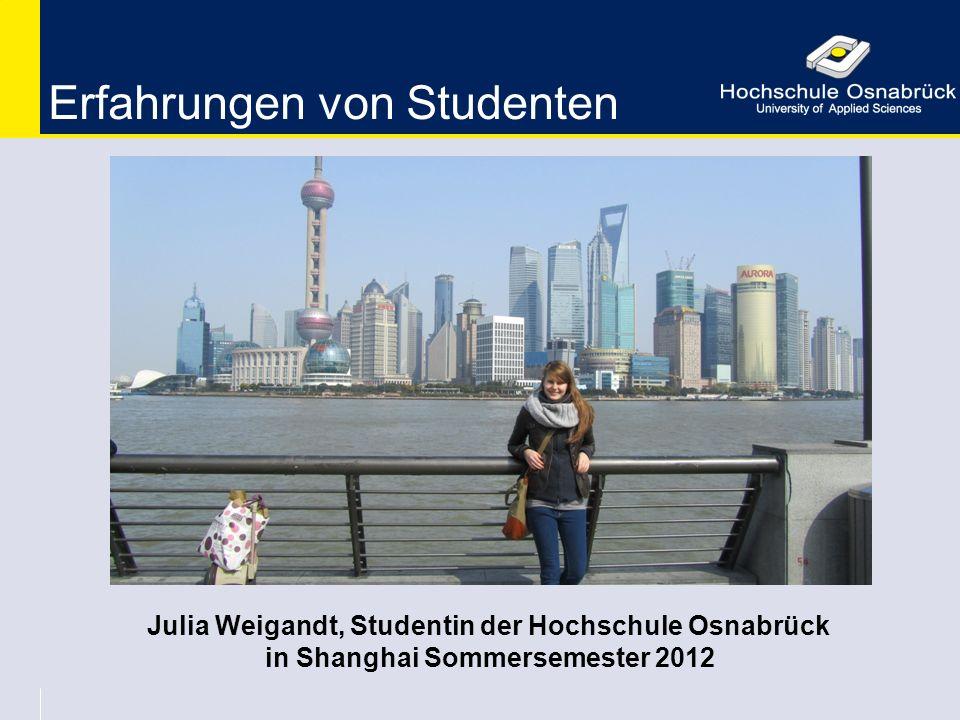 Julia Weigandt, Studentin der Hochschule Osnabrück in Shanghai Sommersemester 2012 Erfahrungen von Studenten