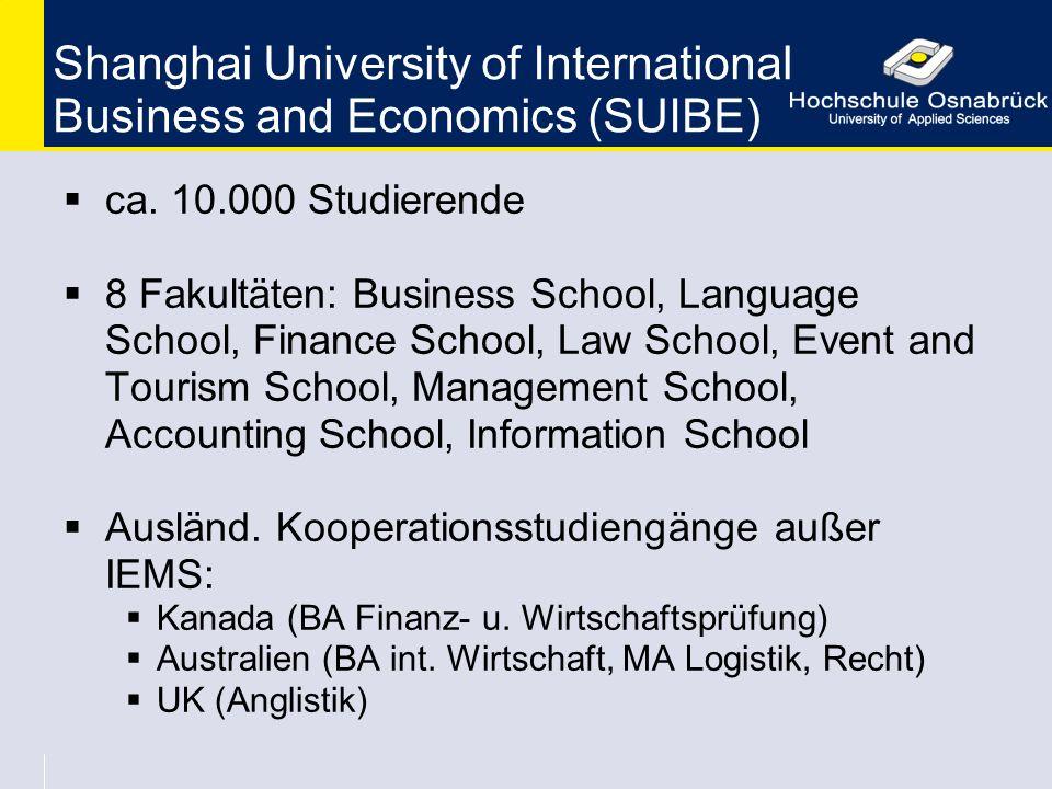 Shanghai University of International Business and Economics (SUIBE)  ca. 10.000 Studierende  8 Fakultäten: Business School, Language School, Finance