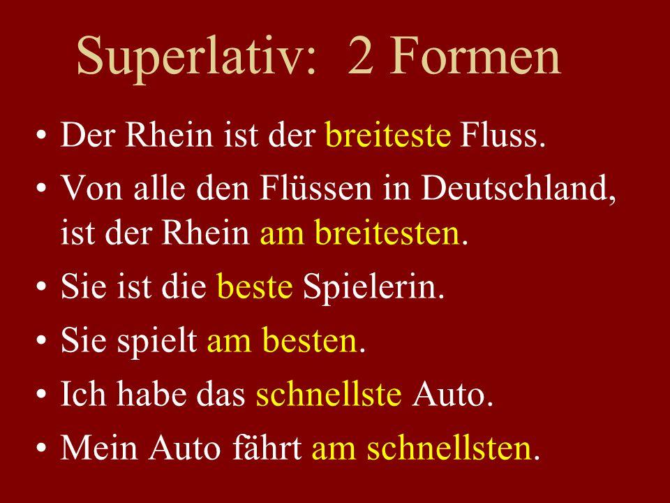 Superlativ: 2 Formen Der Rhein ist der breiteste Fluss. Von alle den Flüssen in Deutschland, ist der Rhein am breitesten. Sie ist die beste Spielerin.