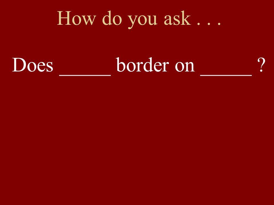 Grenzt ____ an ____.(grenzen an + AKK) Grenzt Bulgarien an Rumänien.